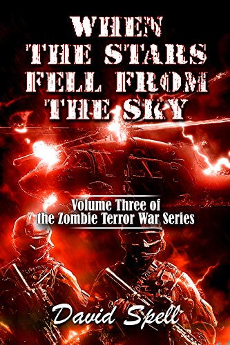 When the Stars Fell From the Sky: The Zombie Terror War Series- Volume Three by [David Spell]