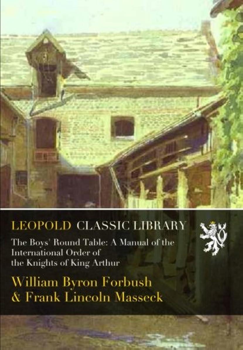 シャンパン息切れ主にThe Boys' Round Table: A Manual of the International Order of the Knights of King Arthur