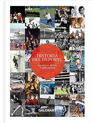 Historia Del Deporte. 100 Hitos, Mitos y anécdotas del Deporte
