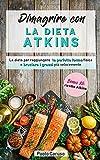 Dimagrire con la dieta Atkins: La dieta per raggiungere la perfetta forma fisica e bruciare i grassi...