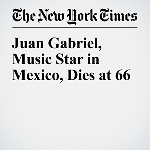 Juan Gabriel, Music Star in Mexico, Dies at 66 cover art