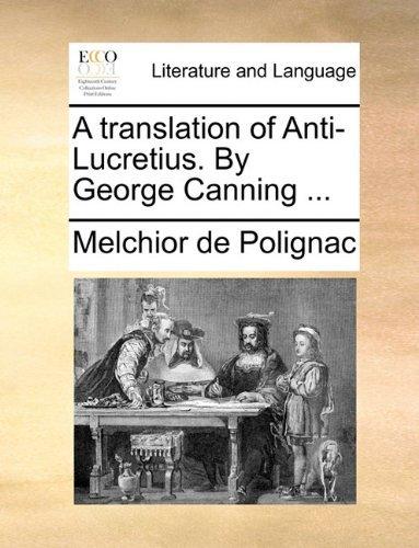 A translation of Anti-Lucretius. By George Canning ... by Melchior de Polignac (2010-05-28)