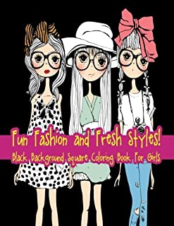 Fun Fashion and Fresh Styles! Black Background Square Coloring Book For Girls (Fashion & Other Fun Coloring Books For Adults, Teens, & Girls) (Volume 13)