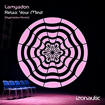 Relax Your Mind (Stygmalibra Remix)