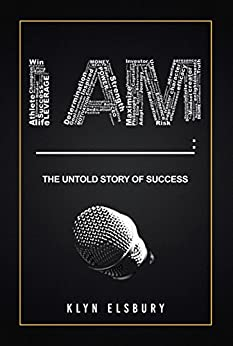 I AM ____: The Untold Story of Success by [Klyn Elsbury]