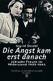 Die Angst kam erst danach: Jüdische Frauen im Widerstand 1939-1945 (Die Zeit des Nationalsozialismus)
