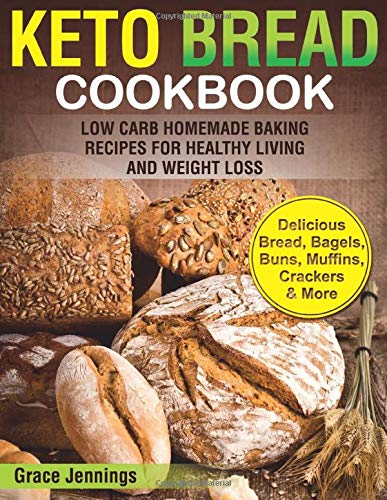 Compare Textbook Prices for Keto Bread Cookbook: Low Carb Homemade Baking Recipes for Healthy Living and Weight Loss ketogenic diet kindle books, what is the keto diet, ... snacks for weight loss, keto diet snacks  ISBN 9781077386532 by Jennings, Grace