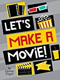 Let's Make a Movie! An Interactive Guide to Turning Your Amazing Ideas into Awesome Films!