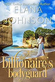 The Billionaire's Bodyguard: Clean Billionaire Romance (Getaway Bay Billionaire Romance Book 5) by [Elana Johnson]