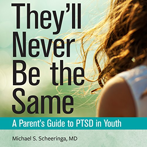 They'll Never Be the Same: A Parent's Guide to PTSD in Youth audiobook cover art