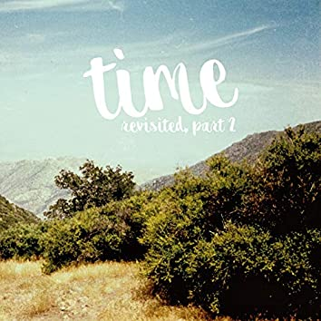 Time Revisited, Part 2