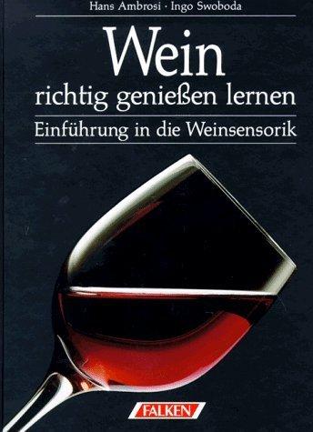 Wein richtig genießen lernen. Einführung in die Weinsensorik. von Ambrosi. Hans (1999) Gebundene Ausgabe