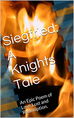 Siegfried: A Knights Tale: An Epic Occult Poem of Love,Lust and Redemption. (English Edition)