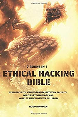Ethical Hacking Bible: Cybersecurity, Cryptography, Network Security, Wireless Technology and Wireless Hacking with Kali Linux | 7 books in 1