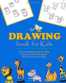 The Drawing Book for Kids: A Fun and Simple Step-by-Step Drawing and Activity Book for Kids to Learn to Draw   (2019 Edition) (Kids Drawing)