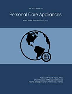 The 2022 Report on Personal Care Appliances: World Market Segmentation by City