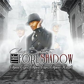 The Foreshadow: Open Ears Open Eyes Open Heart
