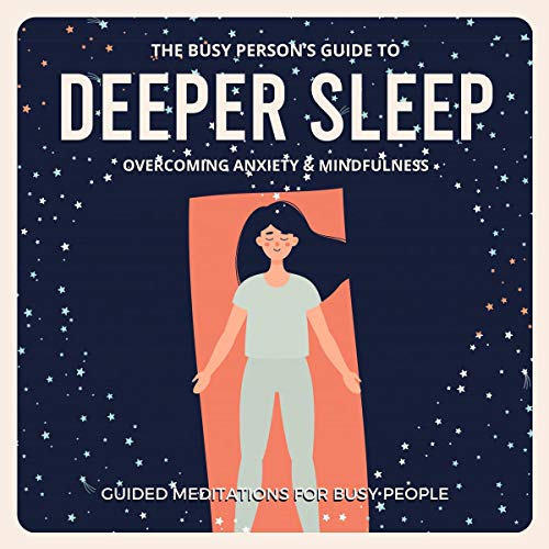 『The Busy Person's Guide to Deeper Sleep, Overcoming Anxiety & Mindfulness』のカバーアート