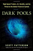 Dark Pools: The Rise of Artificially Intelligent Trading Machines and the Looming Threat to Wall Street by Scott Patterson (2012-07-20)