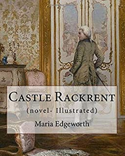 Castle Rackrent  By: Maria Edgeworth, and The Absentee (novel- Illustrated): Maria Edgeworth (1 January 1768 – 22 May 1849) was a prolific Anglo-Irish writer of adults' and children's literature.