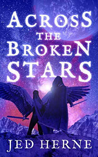 Across the Broken Stars: An Epic Space Fantasy Adventure by [Jed Herne]
