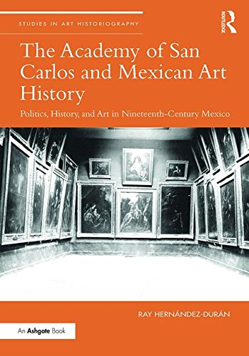 Compare Textbook Prices for The Academy of San Carlos and Mexican Art History: Politics, History, and Art in Nineteenth-Century Mexico Studies in Art Historiography 1 Edition ISBN 9781409434122 by Hernandez-Duran, Ray