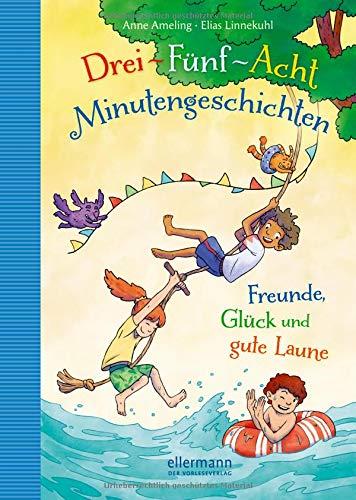 3-5-8-Minutengeschichten: Freunde, Glück und gute Laune
