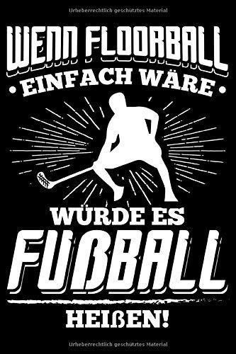 Wenn Floorball Einfach Wäre Würde Es Fußball Heißen: Liniertes Notizbuch Din-A5 Heft für Notizen
