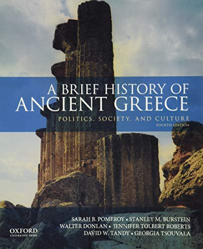 Compare Textbook Prices for A Brief History of Ancient Greece: Politics, Society, and Culture 4 Edition ISBN 9780190925307 by Pomeroy, Sarah B.,Burstein, Stanley M.,Walter Donlan,Roberts, Jennifer Tolbert,David W. Tandy,Tsouvala, Georgia