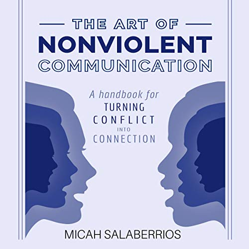 The Art of Nonviolent Communication: Turning Conflict into Connection