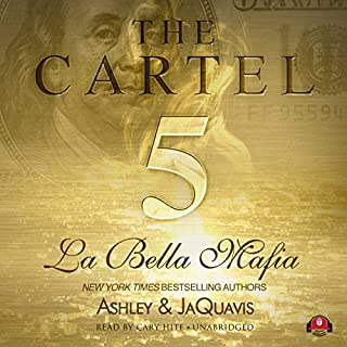 The Cartel 5     La Bella Mafia              Written by:                                                                                                                                 Ashley & JaQuavis                               Narrated by:                                                                                                                                 Cary Hite                      Length: 8 hrs and 45 mins     Not rated yet     Overall 0.0