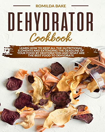 Review Dehydrator cookbook: Learn how to keep all the nutritional elements and extending the deadlin...