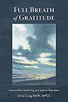 Full Breath of Gratitude: A journal for reclaiming your passion & purpose