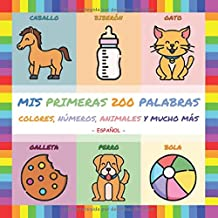 Mis Primeras 200 Palabras (Español): Su primer libro ilustrado. Para ayudar a los más pequeños a aprender las primeras palabras en modo fácil y ... para niños de 0 a 3 años. (Spanish Edition)