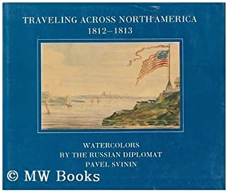 Traveling Across North America, 1812-1813: Watercolors by the Russian diplomat Pavel Svinin