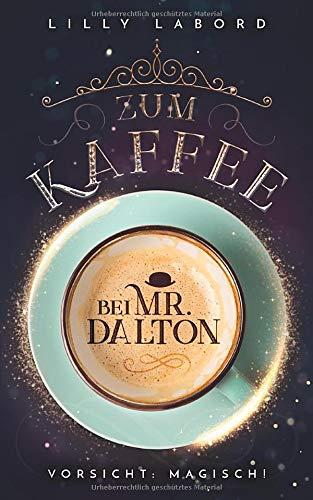 Zum Kaffee bei Mr. Dalton: Vorsicht: magisch! (Die Asperischen Magier, Band 1)