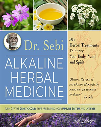 Dr. Sebi Alkaline Herbal Medicine: 50+ Herbal Treatments to Purify Body, Mind and Spirit | Switch Off The Genetic Codes That Are Slaying Your Immune System and Live Free (Dr. Sebi Remedies Book 2)