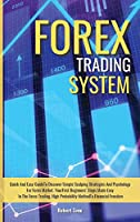 Forex Trading System: Quick And Easy Guide To Discover Simple Scalping Strategies And Psychology For Forex Market. Your First Beginners' Steps Made Easy In The Forex Trading, High Probability Method To Financial Freedom