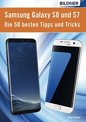 Die 50 besten Tipps und Tricks für das Samsung Galaxy S8 und S7: Aktuell mit Android 7 Nougat (German Edition)