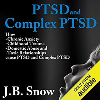 PTSD and Complex PTSD: How Chronic Anxiety, Childhood Trauma, Domestic Abuse and Toxic Relationships Cause PTSD and Complex PTSD audiobook cover art