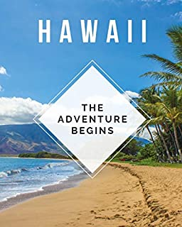 Hawaii - The Adventure Begins: Trip Planner & Travel Journal Notebook To Plan Your Next Vacation In Detail Including Itinerary, Checklists, Calendar, Flight, Hotels & more