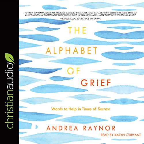 The Alphabet of Grief     Words to Help in Times of Sorrow              By:                                                                                                                                 Andrea Raynor                               Narrated by:                                                                                                                                 Karyn O'Bryant                      Length: 4 hrs and 24 mins     Not rated yet     Overall 0.0