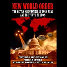 New World Order: The Battle for Your Mind and the Truth to the UFOs: With Reflections on William Cooper