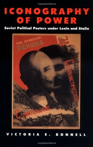 Iconography of Power: Soviet Political Posters under Lenin and Stalin (Studies on the History of Society and Culture Book 27) (English Edition)