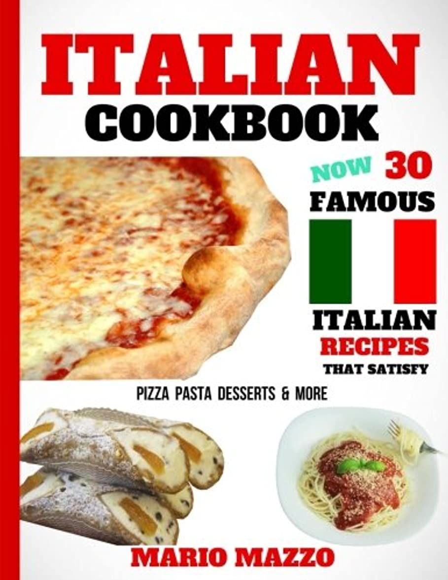 免疫専らスーパーマーケットItalian Cookbook: Famous Italian Recipes That Satisfy: Baking, Pizza, Pasta, Lasagna, Chicken Parmesan, Meatballs, Desserts, Cannoli, Tiramisu, Gelato & More (2018 Newest Edition - 8.5x11 Size)