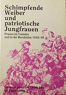 Schimpfende Weiber und patriotische Jungfrauen: Frauen im Vormärz und in der Revolution 1848/49 (German Edition)