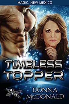 Timeless Topper: My Crazy Alien Romance, Book 3 (Magic, New Mexico 24) by [Donna McDonald, S.E. Smith]