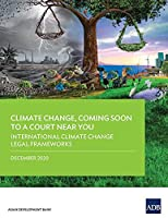 Climate Change, Coming Soon to a Court Near You: International Climate Change Legal Frameworks