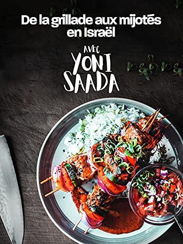 De la grillade au mijoté en Israël avec Yoni Saada