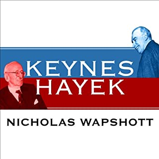 Keynes Hayek     The Clash That Defined Modern Economics              By:                                                                                                                                 Nicholas Wapshott                               Narrated by:                                                                                                                                 Gildart Jackson                      Length: 11 hrs and 37 mins     281 ratings     Overall 4.3